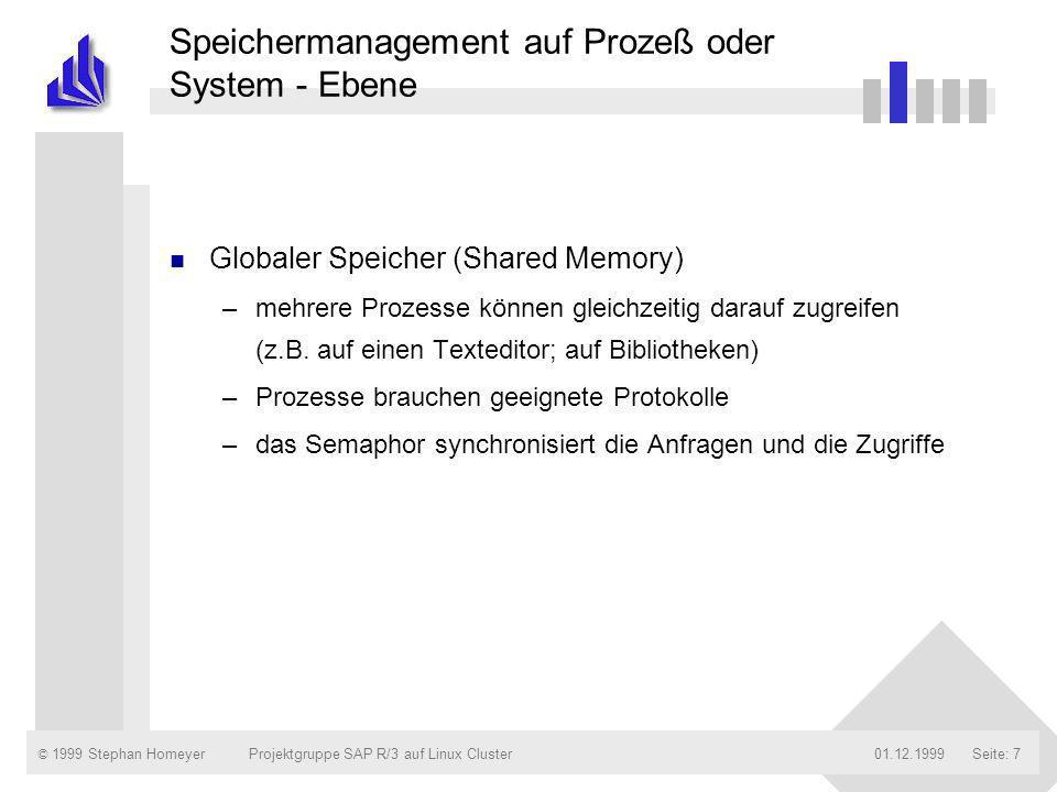 © 1999 Stephan Homeyer01.12.1999Projektgruppe SAP R/3 auf Linux ClusterSeite: 7 Speichermanagement auf Prozeß oder System - Ebene n Globaler Speicher