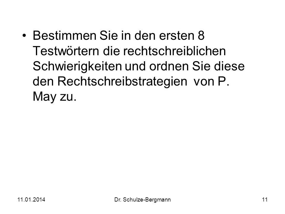 11.01.2014Dr. Schulze-Bergmann11 Bestimmen Sie in den ersten 8 Testwörtern die rechtschreiblichen Schwierigkeiten und ordnen Sie diese den Rechtschrei