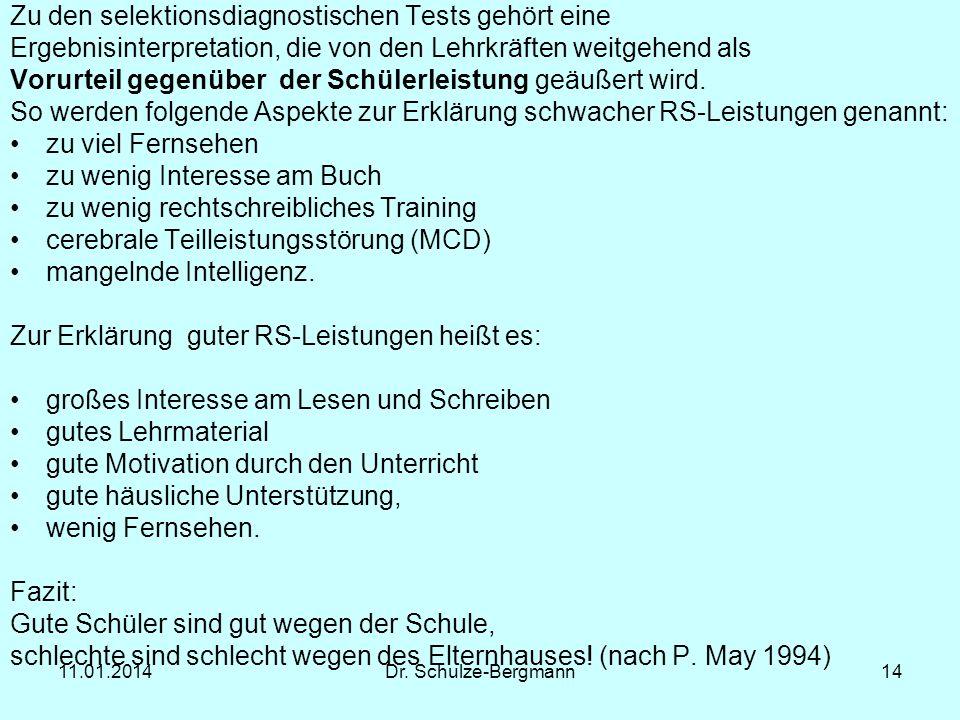 11.01.2014Dr. Schulze-Bergmann14 Zu den selektionsdiagnostischen Tests gehört eine Ergebnisinterpretation, die von den Lehrkräften weitgehend als Voru