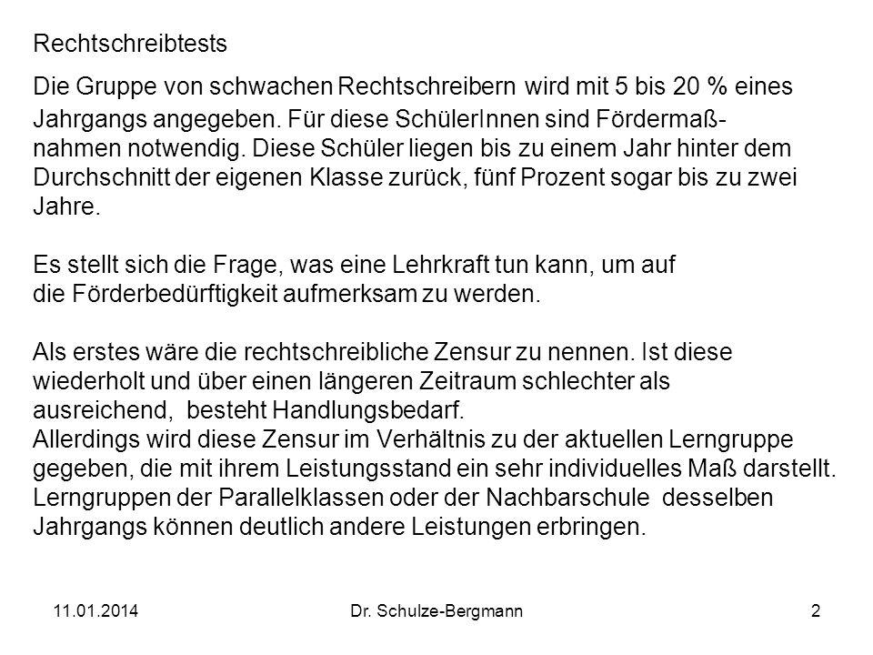 11.01.2014Dr. Schulze-Bergmann2 Rechtschreibtests Die Gruppe von schwachen Rechtschreibern wird mit 5 bis 20 % eines Jahrgangs angegeben. Für diese Sc
