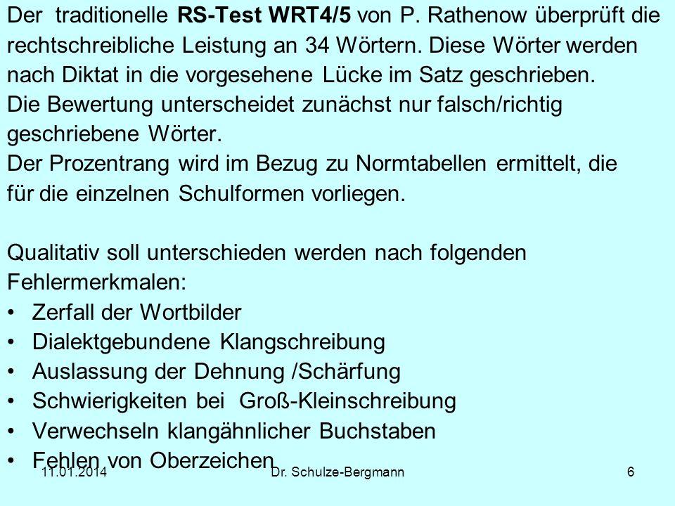 11.01.2014Dr. Schulze-Bergmann6 Der traditionelle RS-Test WRT4/5 von P. Rathenow überprüft die rechtschreibliche Leistung an 34 Wörtern. Diese Wörter
