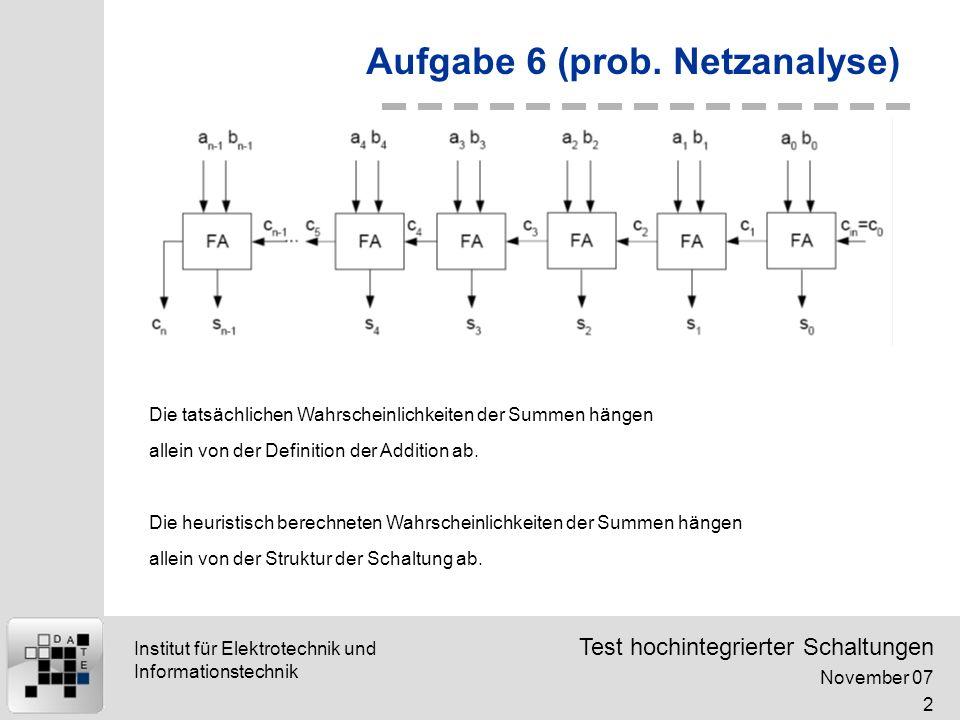 Test hochintegrierter Schaltungen November 07 2 Institut für Elektrotechnik und Informationstechnik Aufgabe 6 (prob.
