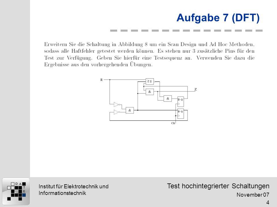 Test hochintegrierter Schaltungen November 07 4 Institut für Elektrotechnik und Informationstechnik Aufgabe 7 (DFT)