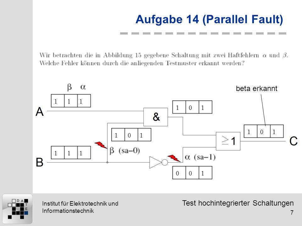 Test hochintegrierter Schaltungen 7 Institut für Elektrotechnik und Informationstechnik Aufgabe 14 (Parallel Fault) 111111101101001101 beta erkannt
