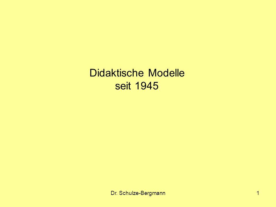 Dr. Schulze-Bergmann1 Didaktische Modelle seit 1945