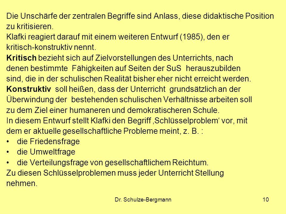 Dr. Schulze-Bergmann10 Die Unschärfe der zentralen Begriffe sind Anlass, diese didaktische Position zu kritisieren. Klafki reagiert darauf mit einem w