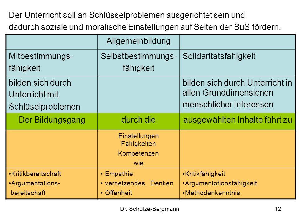 Dr. Schulze-Bergmann12 Der Unterricht soll an Schlüsselproblemen ausgerichtet sein und dadurch soziale und moralische Einstellungen auf Seiten der SuS