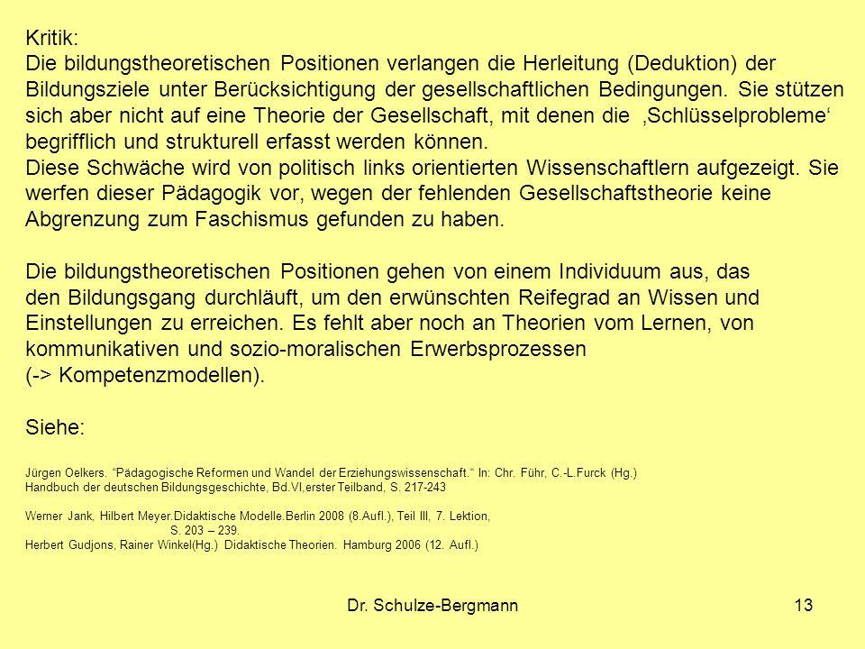 Dr. Schulze-Bergmann13 Kritik: Die bildungstheoretischen Positionen verlangen die Herleitung (Deduktion) der Bildungsziele unter Berücksichtigung der