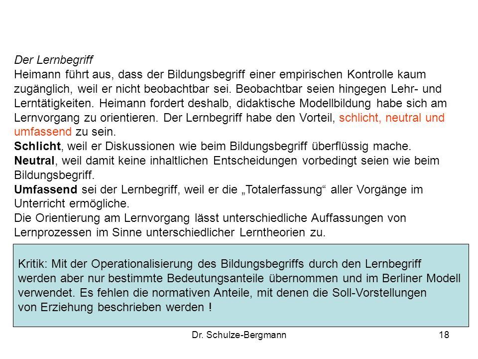 Dr. Schulze-Bergmann18 Der Lernbegriff Heimann führt aus, dass der Bildungsbegriff einer empirischen Kontrolle kaum zugänglich, weil er nicht beobacht