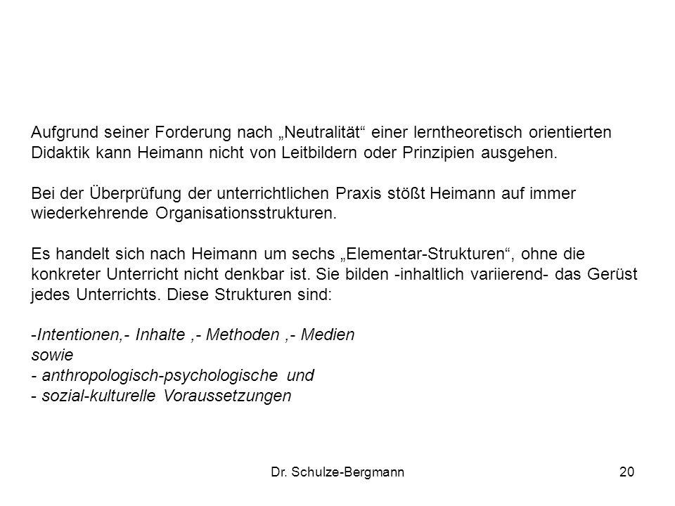 Dr. Schulze-Bergmann20 Aufgrund seiner Forderung nach Neutralität einer lerntheoretisch orientierten Didaktik kann Heimann nicht von Leitbildern oder
