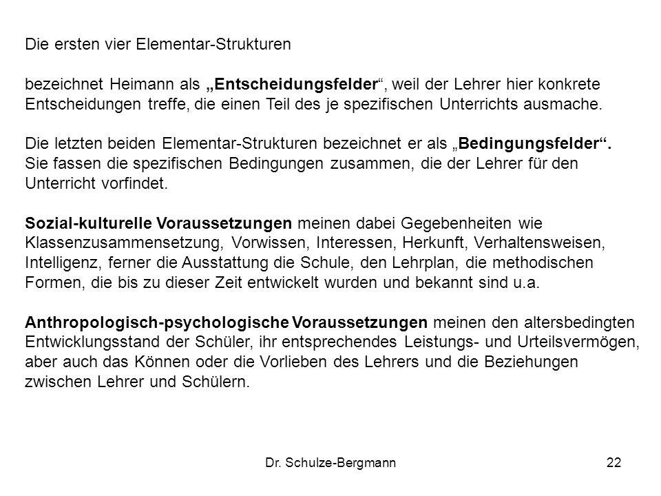 Dr. Schulze-Bergmann22 Die ersten vier Elementar-Strukturen bezeichnet Heimann als Entscheidungsfelder, weil der Lehrer hier konkrete Entscheidungen t