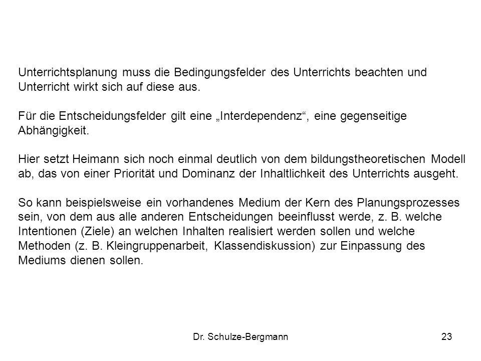 Dr. Schulze-Bergmann23 Unterrichtsplanung muss die Bedingungsfelder des Unterrichts beachten und Unterricht wirkt sich auf diese aus. Für die Entschei