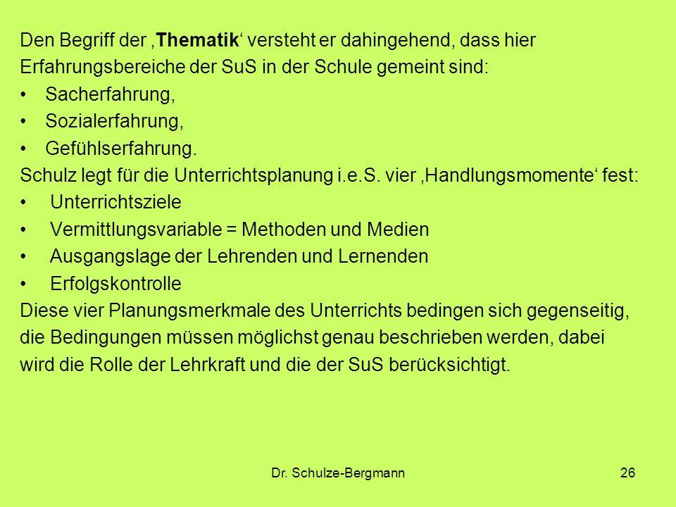 Dr. Schulze-Bergmann26 Den Begriff der Thematik versteht er dahingehend, dass hier Erfahrungsbereiche der SuS in der Schule gemeint sind: Sacherfahrun
