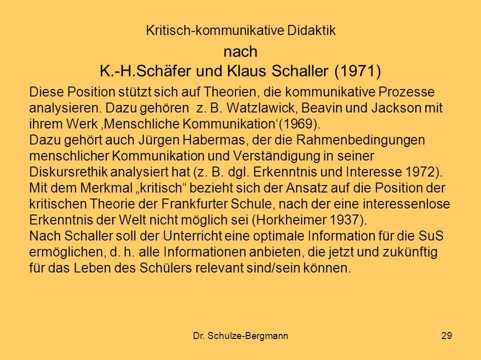 Dr. Schulze-Bergmann29 Kritisch-kommunikative Didaktik nach K.-H.Schäfer und Klaus Schaller (1971) Diese Position stützt sich auf Theorien, die kommun