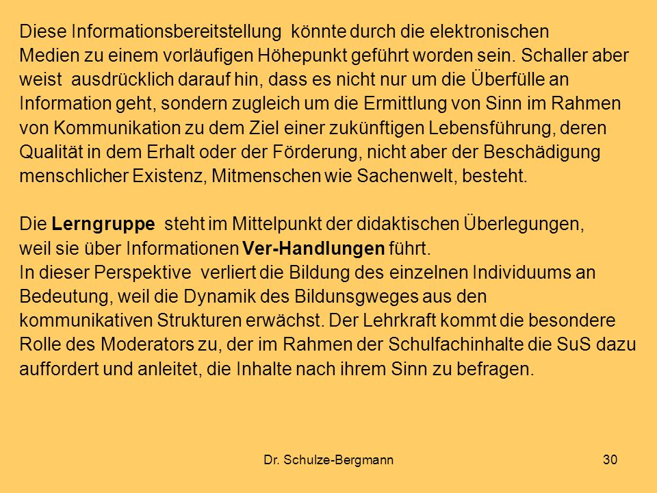 Dr. Schulze-Bergmann30 Diese Informationsbereitstellung könnte durch die elektronischen Medien zu einem vorläufigen Höhepunkt geführt worden sein. Sch