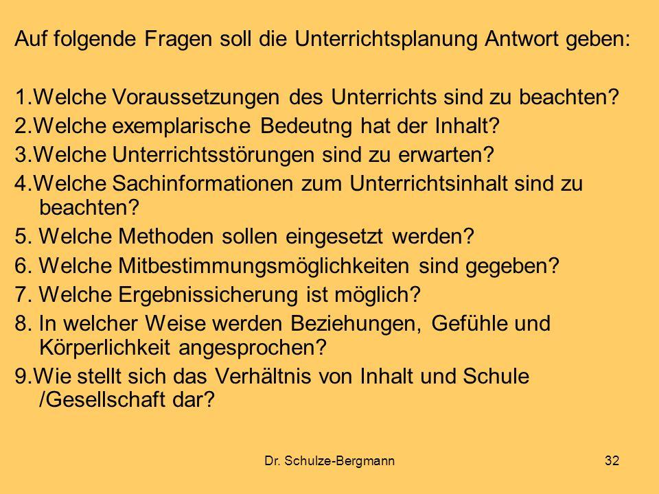 Dr. Schulze-Bergmann32 Auf folgende Fragen soll die Unterrichtsplanung Antwort geben: 1.Welche Voraussetzungen des Unterrichts sind zu beachten? 2.Wel