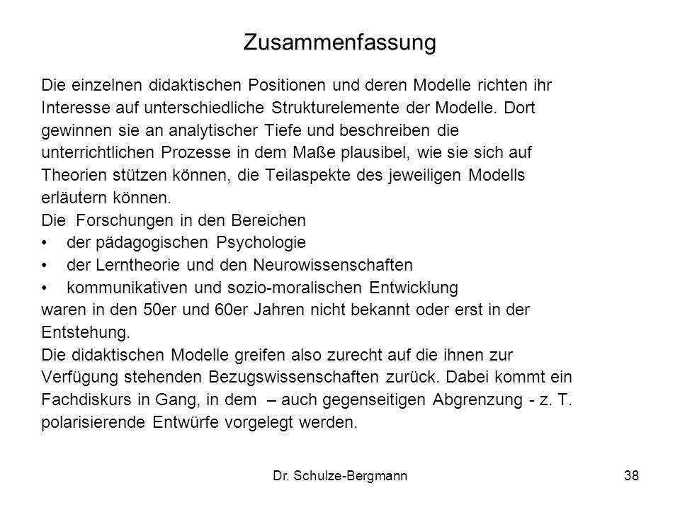 Dr. Schulze-Bergmann38 Zusammenfassung Die einzelnen didaktischen Positionen und deren Modelle richten ihr Interesse auf unterschiedliche Strukturelem
