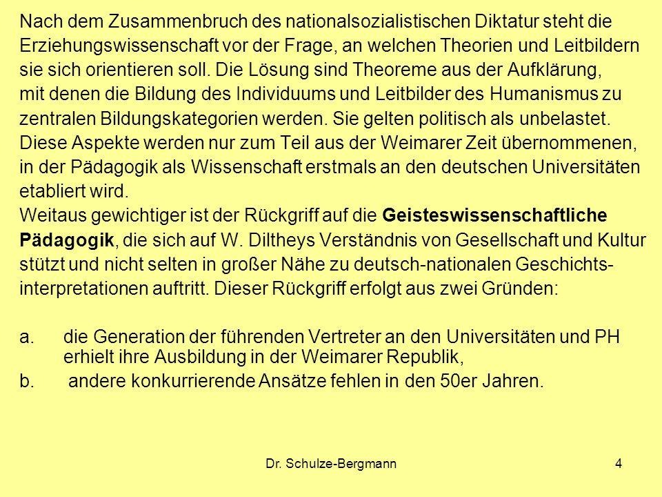 Dr. Schulze-Bergmann4 Nach dem Zusammenbruch des nationalsozialistischen Diktatur steht die Erziehungswissenschaft vor der Frage, an welchen Theorien