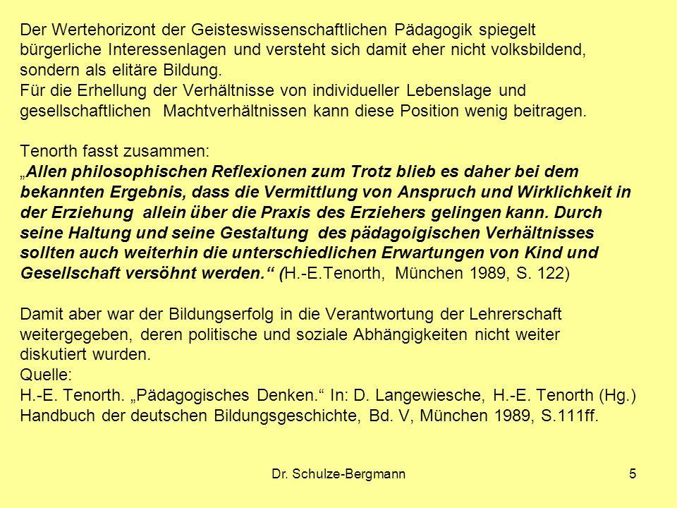 Dr. Schulze-Bergmann5 Der Wertehorizont der Geisteswissenschaftlichen Pädagogik spiegelt bürgerliche Interessenlagen und versteht sich damit eher nich