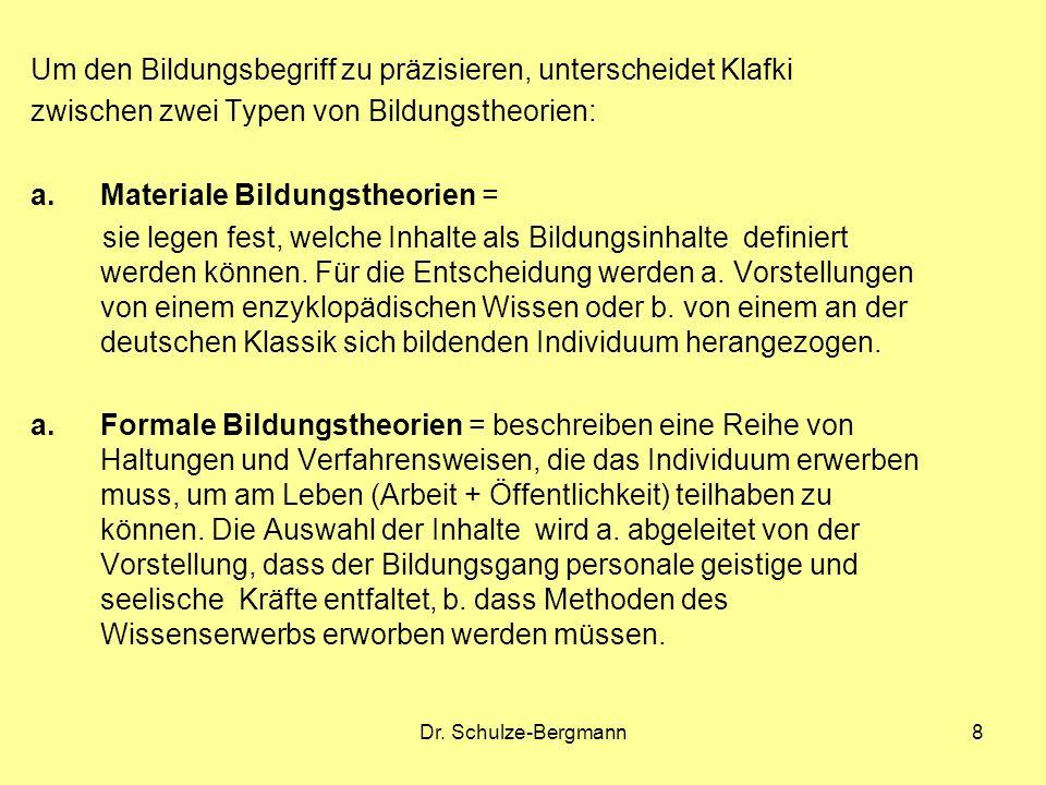 Dr. Schulze-Bergmann8 Um den Bildungsbegriff zu präzisieren, unterscheidet Klafki zwischen zwei Typen von Bildungstheorien: a.Materiale Bildungstheori