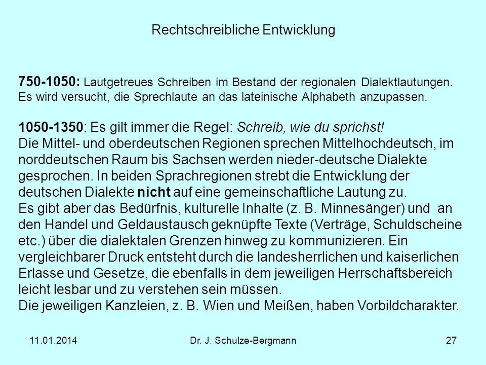 11.01.2014Dr. J. Schulze-Bergmann27 Rechtschreibliche Entwicklung 750-1050: Lautgetreues Schreiben im Bestand der regionalen Dialektlautungen. Es wird