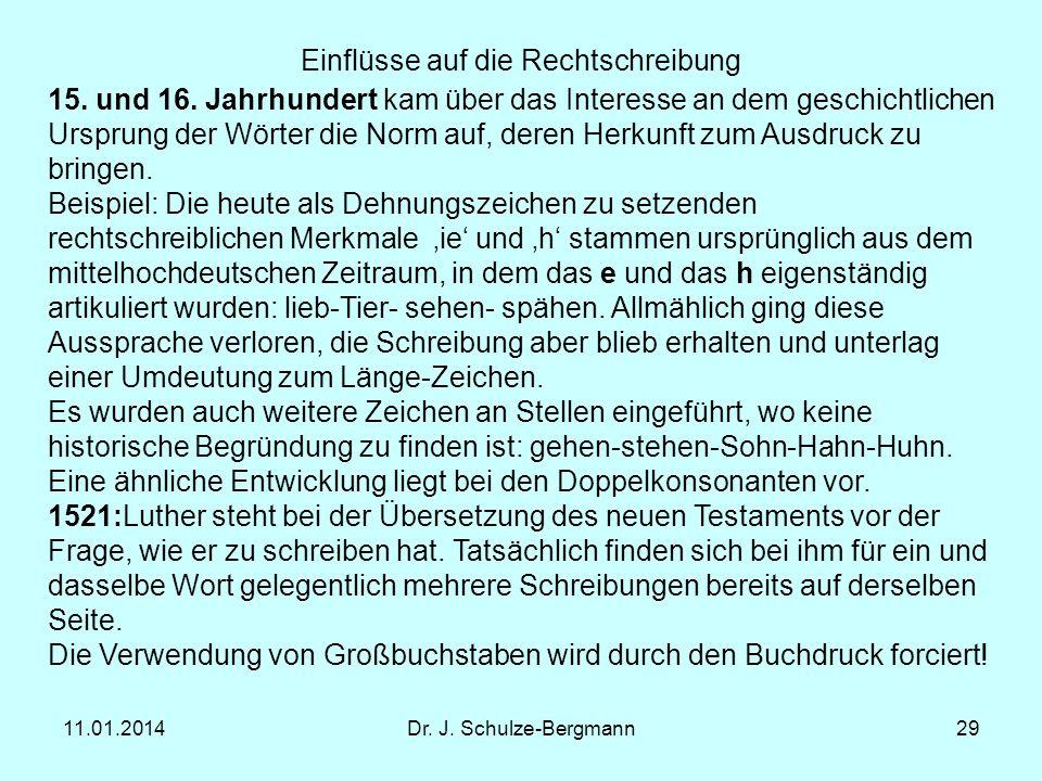 11.01.2014Dr. J. Schulze-Bergmann29 Einflüsse auf die Rechtschreibung 15. und 16. Jahrhundert kam über das Interesse an dem geschichtlichen Ursprung d