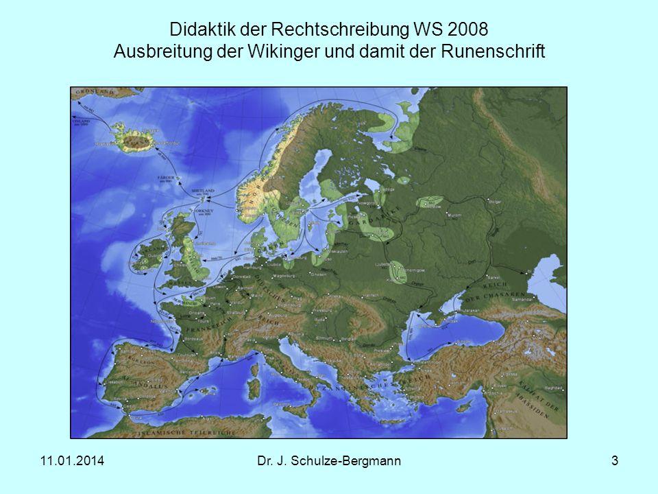 11.01.2014Dr. J. Schulze-Bergmann3 Didaktik der Rechtschreibung WS 2008 Ausbreitung der Wikinger und damit der Runenschrift