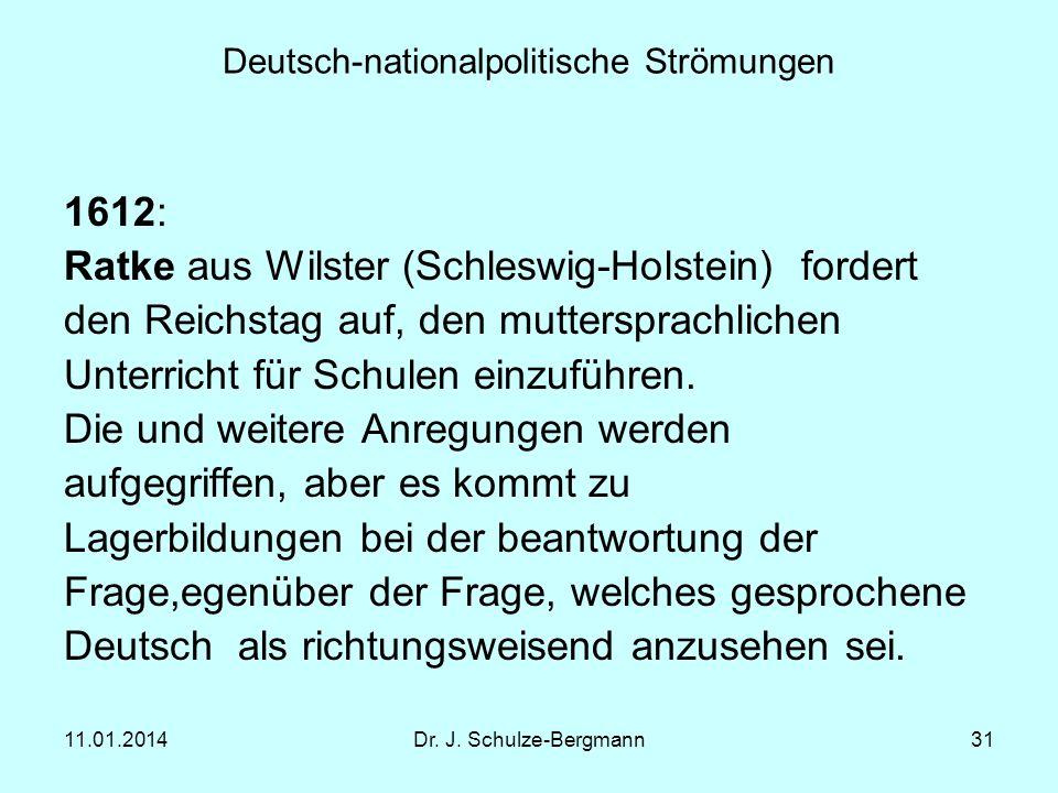 11.01.2014Dr. J. Schulze-Bergmann31 Deutsch-nationalpolitische Strömungen 1612: Ratke aus Wilster (Schleswig-Holstein) fordert den Reichstag auf, den
