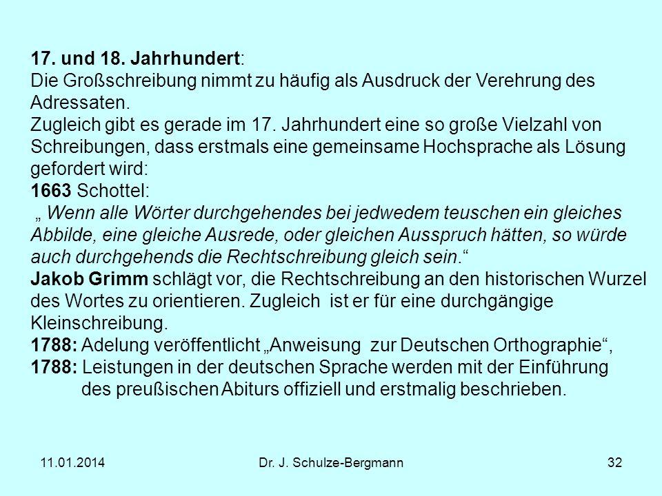 11.01.2014Dr. J. Schulze-Bergmann32 17. und 18. Jahrhundert: Die Großschreibung nimmt zu häufig als Ausdruck der Verehrung des Adressaten. Zugleich gi