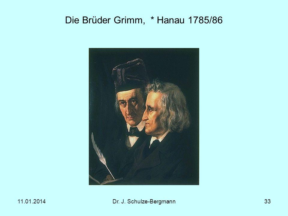 11.01.2014Dr. J. Schulze-Bergmann33 Die Brüder Grimm, * Hanau 1785/86