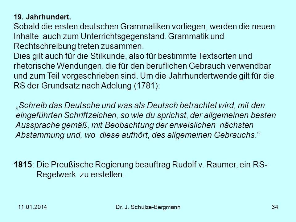 11.01.2014Dr. J. Schulze-Bergmann34 19. Jahrhundert. Sobald die ersten deutschen Grammatiken vorliegen, werden die neuen Inhalte auch zum Unterrichtsg