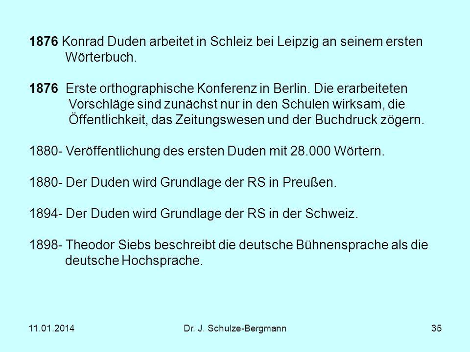 11.01.2014Dr. J. Schulze-Bergmann35 1876 Konrad Duden arbeitet in Schleiz bei Leipzig an seinem ersten Wörterbuch. 1876 Erste orthographische Konferen