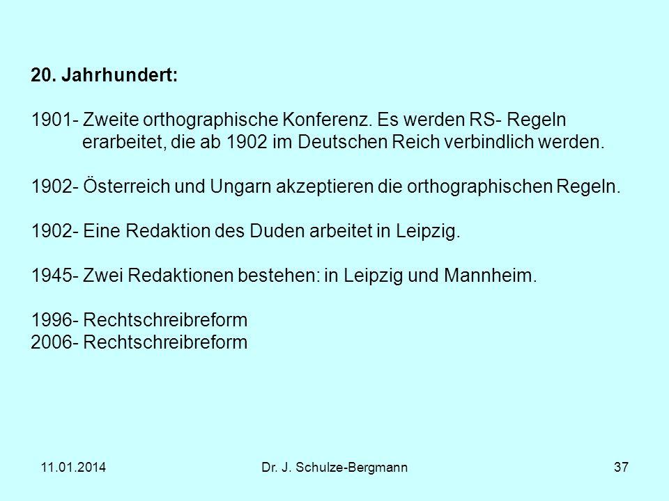 11.01.2014Dr. J. Schulze-Bergmann37 20. Jahrhundert: 1901- Zweite orthographische Konferenz. Es werden RS- Regeln erarbeitet, die ab 1902 im Deutschen