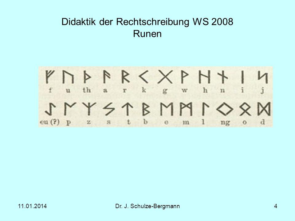 11.01.2014Dr. J. Schulze-Bergmann4 Didaktik der Rechtschreibung WS 2008 Runen