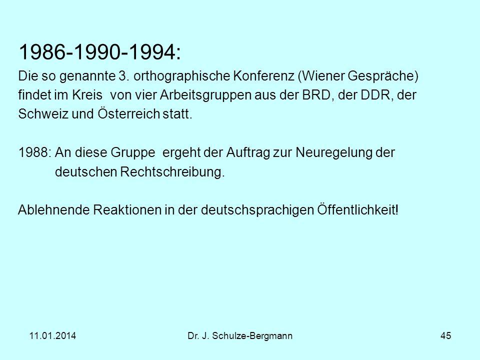 11.01.2014Dr. J. Schulze-Bergmann45 1986-1990-1994: Die so genannte 3. orthographische Konferenz (Wiener Gespräche) findet im Kreis von vier Arbeitsgr