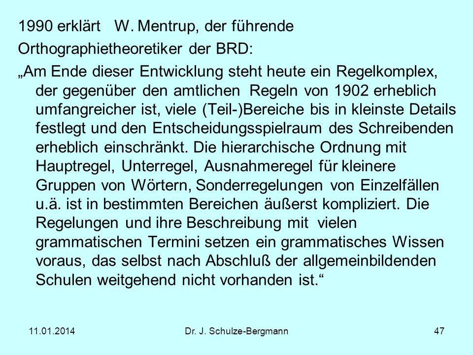 11.01.2014Dr. J. Schulze-Bergmann47 1990 erklärt W. Mentrup, der führende Orthographietheoretiker der BRD: Am Ende dieser Entwicklung steht heute ein