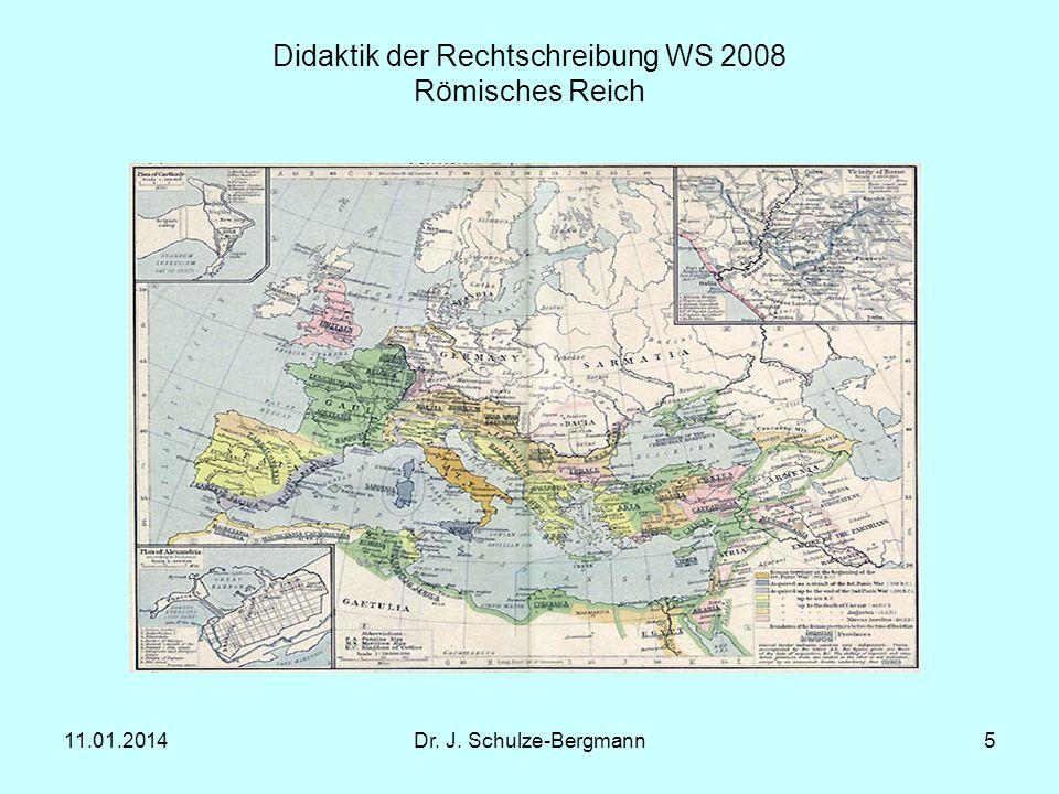 11.01.2014Dr. J. Schulze-Bergmann5 Didaktik der Rechtschreibung WS 2008 Römisches Reich