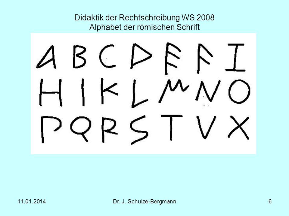 11.01.2014Dr. J. Schulze-Bergmann6 Didaktik der Rechtschreibung WS 2008 Alphabet der römischen Schrift