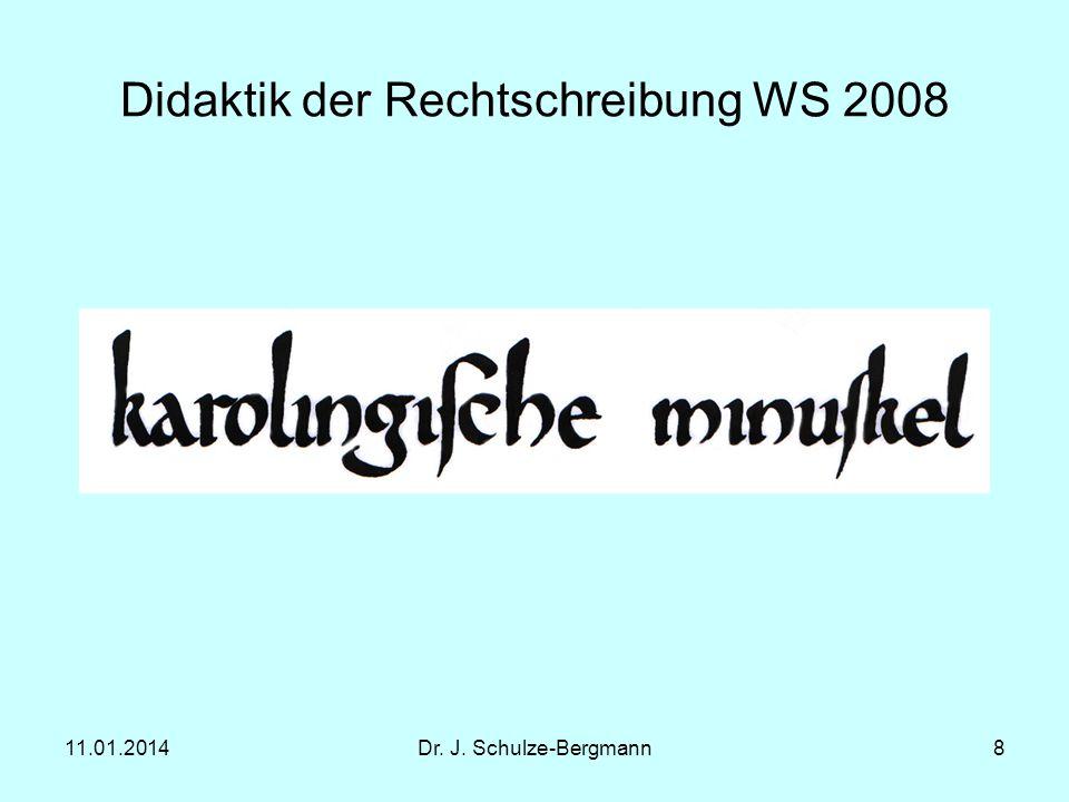 11.01.2014Dr. J. Schulze-Bergmann8 Didaktik der Rechtschreibung WS 2008
