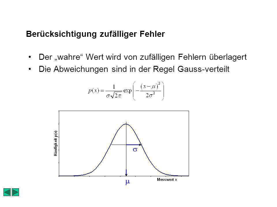 Der wahre Wert wird von zufälligen Fehlern überlagert Die Abweichungen sind in der Regel Gauss-verteilt Berücksichtigung zufälliger Fehler
