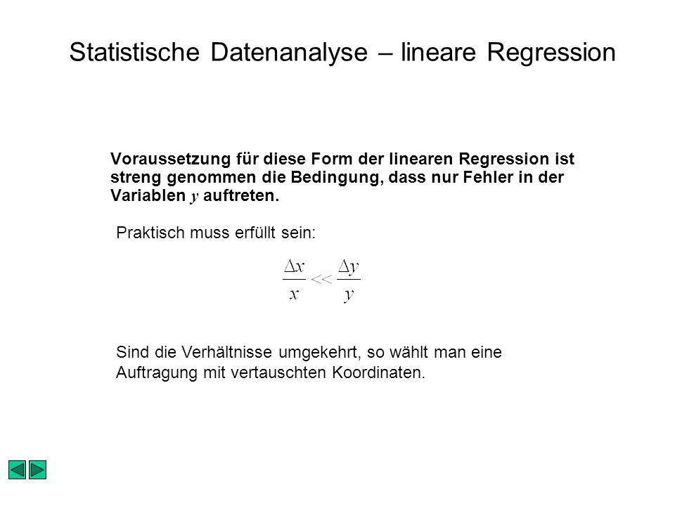 Statistische Datenanalyse – lineare Regression Voraussetzung für diese Form der linearen Regression ist streng genommen die Bedingung, dass nur Fehler in der Variablen y auftreten.