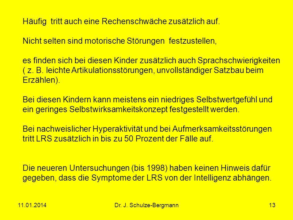 11.01.2014Dr.J. Schulze-Bergmann Häufig tritt auch eine Rechenschwäche zusätzlich auf.