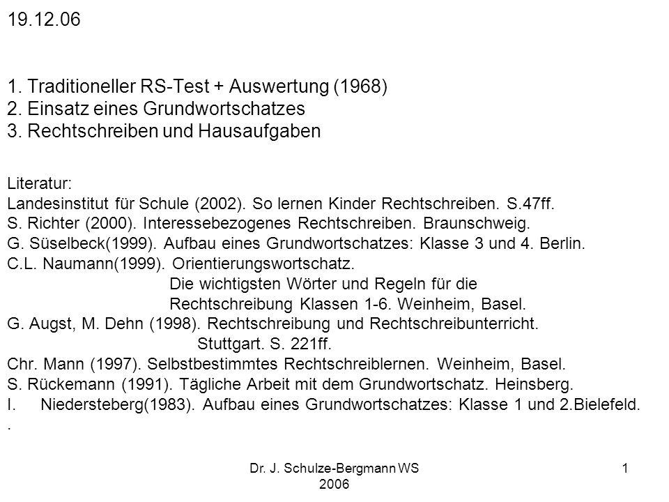Dr. J. Schulze-Bergmann WS 2006 1 19.12.06 1. Traditioneller RS-Test + Auswertung (1968) 2. Einsatz eines Grundwortschatzes 3. Rechtschreiben und Haus