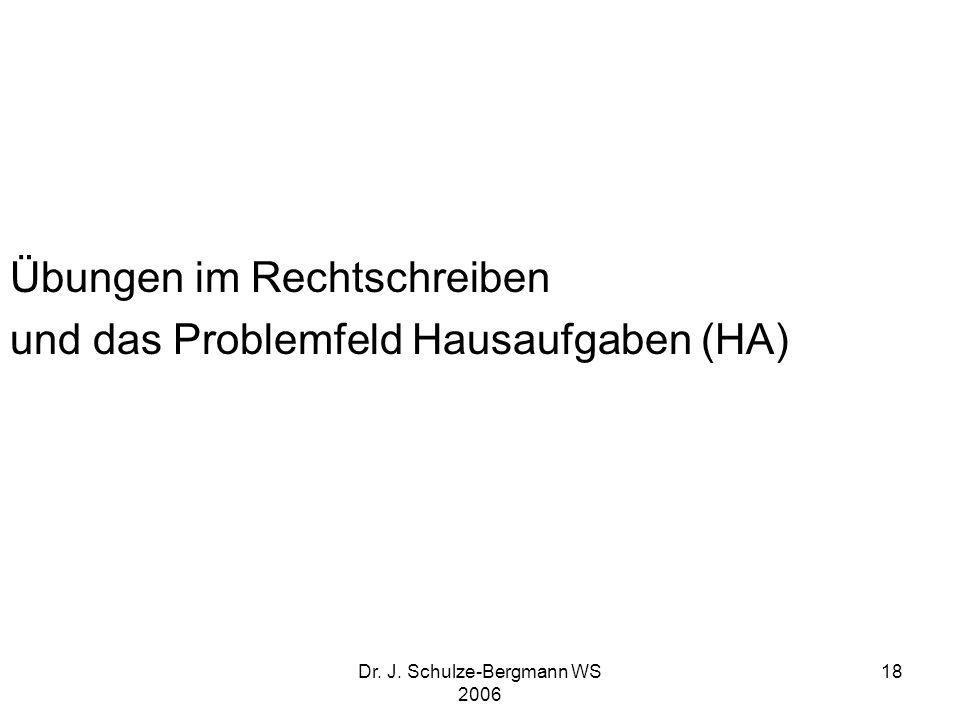 Dr. J. Schulze-Bergmann WS 2006 18 Übungen im Rechtschreiben und das Problemfeld Hausaufgaben (HA)