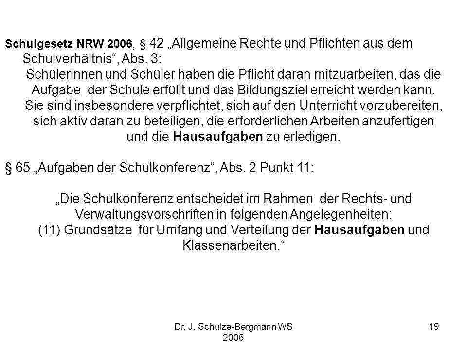 Dr. J. Schulze-Bergmann WS 2006 19 Schulgesetz NRW 2006, § 42 Allgemeine Rechte und Pflichten aus dem Schulverhältnis, Abs. 3: Schülerinnen und Schüle