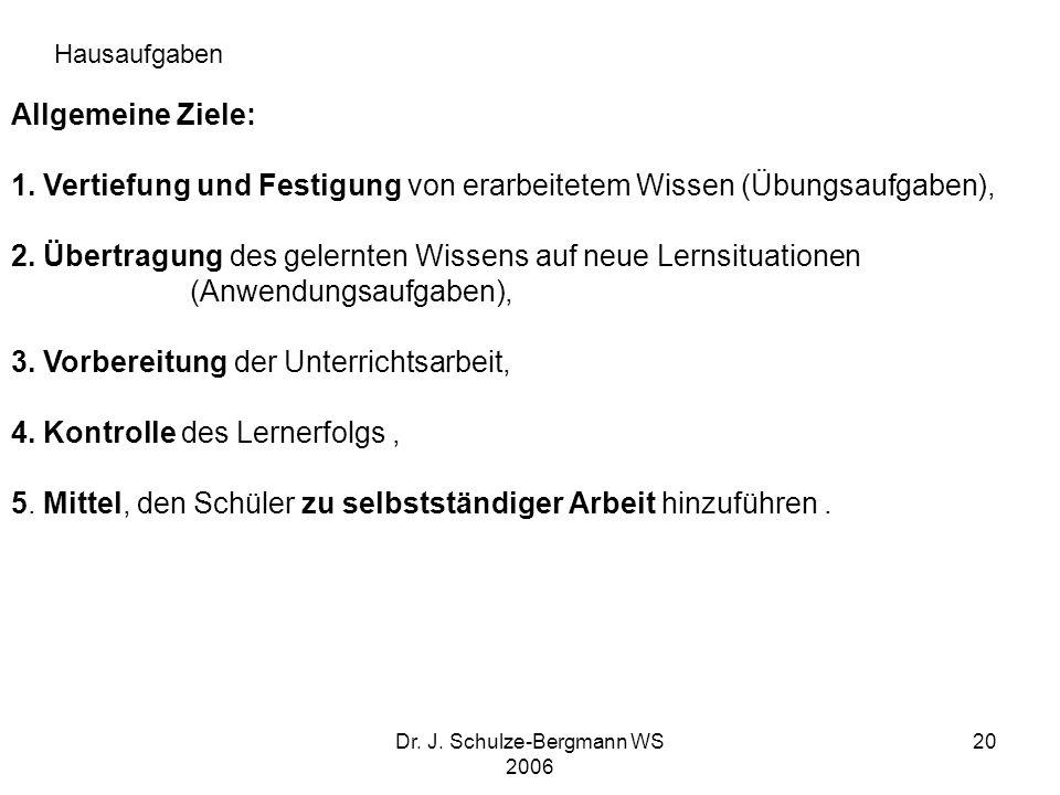Dr. J. Schulze-Bergmann WS 2006 20 Allgemeine Ziele: 1. Vertiefung und Festigung von erarbeitetem Wissen (Übungsaufgaben), 2. Übertragung des gelernte