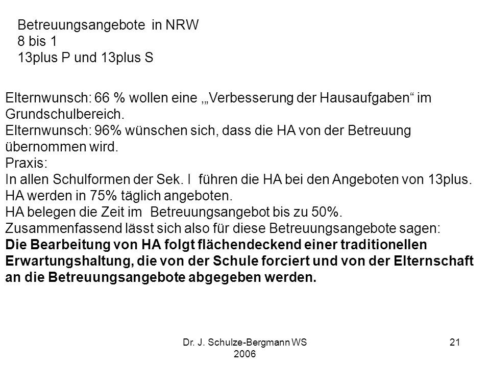 Dr. J. Schulze-Bergmann WS 2006 21 Elternwunsch: 66 % wollen eine Verbesserung der Hausaufgaben im Grundschulbereich. Elternwunsch: 96% wünschen sich,