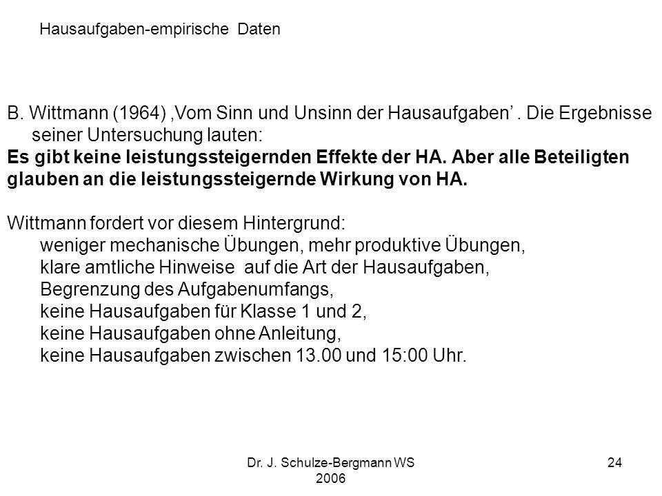 Dr. J. Schulze-Bergmann WS 2006 24 B. Wittmann (1964) Vom Sinn und Unsinn der Hausaufgaben. Die Ergebnisse seiner Untersuchung lauten: Es gibt keine l