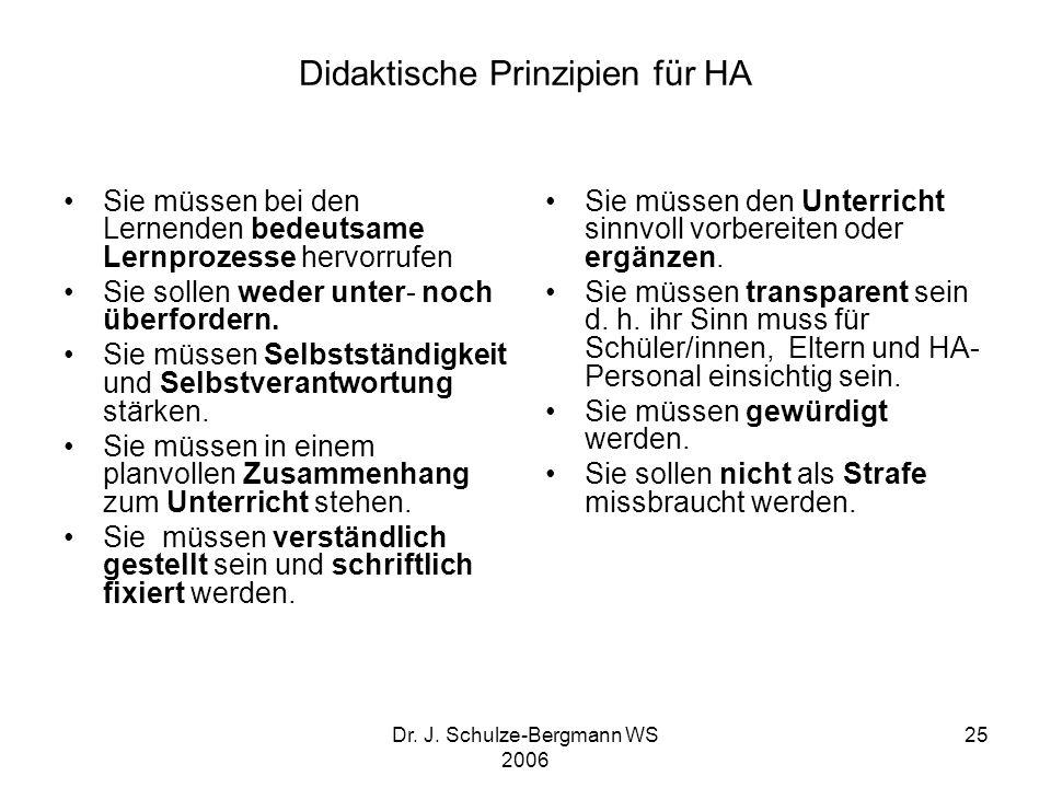 Dr. J. Schulze-Bergmann WS 2006 25 Didaktische Prinzipien für HA Sie müssen bei den Lernenden bedeutsame Lernprozesse hervorrufen Sie sollen weder unt