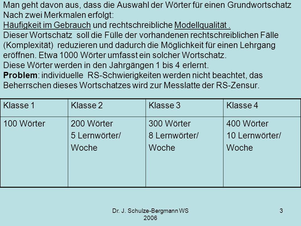 Dr. J. Schulze-Bergmann WS 2006 3 Man geht davon aus, dass die Auswahl der Wörter für einen Grundwortschatz Nach zwei Merkmalen erfolgt: Häufigkeit im
